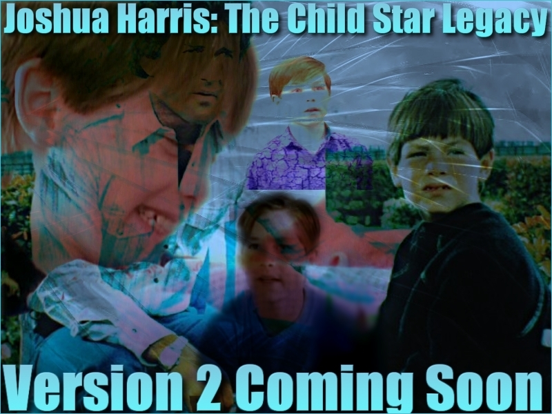 Joshua Harris: The Child Star Legacy Coming Soon, click here to view old site